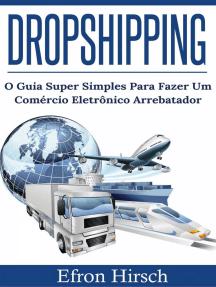 DROPSHIPPING O GUIA SUPER SIMPLES PARA FAZER UM COMÉRCIO ELETRÔNICO ARREBATADOR