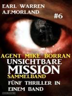 Unsichtbare Mission Sammelband #6 - Fünf Thriller in einem Band