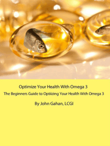 Optimize Your Health With Omega 3: A Beginners Guide to Optimizing Your Health With Omega 3