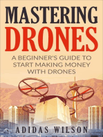 Mastering Drones - A Beginner's Guide To Start Making Money With Drones