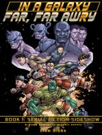 In a Galaxy Far, Far AwRy book 1: Serial Fiction Sideshow