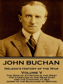 Nelson's History of the War - Volume V (of XXIV): The War of Attrition in the West, the Campaign in the Near East, and the Fighting at Sea down to the Blockade of Britain