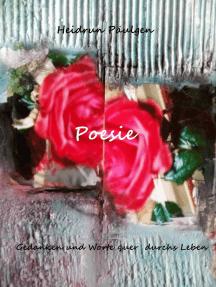 Poesie: Gedanken und Worte quer durchs Leben