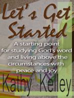 Let's Get Started. A Starting Point for Studying God's Word and Living Above the Circumstances with Peace and Joy.