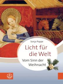 Licht für die Welt: Vom Sinn der Weihnacht