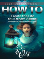 How to Create the Life You Dream About!