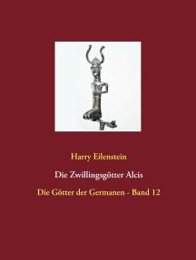 Die Zwillingsgötter Alcis: Die Götter der Germanen - Band 12