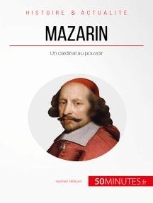 Mazarin: Un cardinal au pouvoir