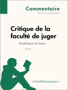 Critique de la faculté de juger de Kant - Analytique du beau (Commentaire): Comprendre la philosophie avec lePetitPhilosophe.fr