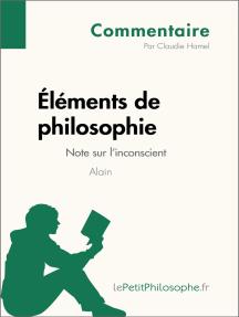 Éléments de philosophie d'Alain - Note sur l'inconscient (Commentaire): Comprendre la philosophie avec lePetitPhilosophe.fr