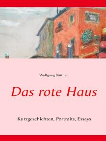 Das rote Haus: Kurzgeschichten, Portraits, Essays
