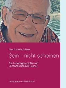 Sein - nicht scheinen: Die Lebensgeschichte von Johannes Schmid-Husner