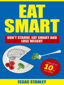 Eat Smart: Don't Starve, Eat Smart and Lose Weight - Lose Up To 10 Pounds In Just One Week