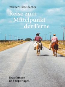 Reise zum Mittelpunkt der Ferne: Erzählungen und Reportagen