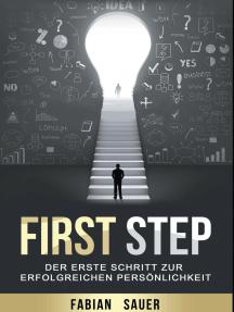 First Step: Der erste Schritt zur erfolgreichen Persönlichkeit