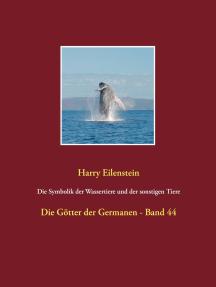 Die Symbolik der Wassertiere und der sonstigen Tiere: Die Götter der Germanen - Band 44