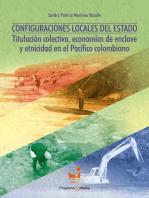 Configuraciones locales del Estado: Titulación colectiva, economías de enclave y etnicidad en el Pacífico Colombiano