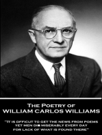 "The Poetry of William Carlos Williams: ""It is difficult to get the news from poems yet men die miserably every day for lack of what is found there."""