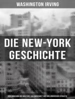 Die New-York Geschichte (Von Anbeginn der Welt bis zur Endschaft der holländischen Dynastie)