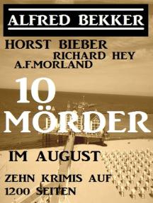 10 Mörder im August - Zehn Krimis auf 1200 Seiten: Alfred Bekker präsentiert, #32