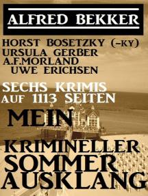 Sechs Krimis auf 1113 Seiten: Mein krimineller Sommer-Ausklang: Alfred Bekker präsentiert
