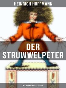 Der Struwwelpeter (Mit Originalillustrationen): Eines der berühmtesten Kinderbücher Deutschlands
