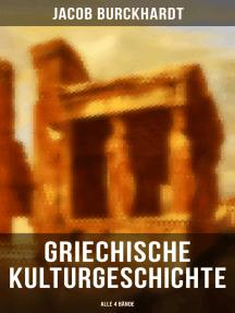 Griechische Kulturgeschichte (Alle 4 Bände): Die Griechen und ihr Mythus + Staat und Nation + Religion und Kultus + Die Erkundung der Zukunft…