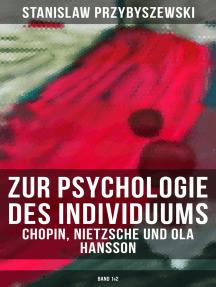 Zur Psychologie des Individuums: Chopin, Nietzsche und Ola Hansson (Band 1&2)
