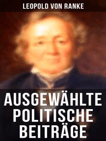 Ausgewählte politische Beiträge: Die großen Mächte + Frankreich und Deutschland + Politisches Gespräch + Zum Kriege 1870/71 + Fürst Bismarck + Der Krieg gegen Österreich...