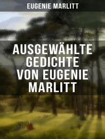 Ausgewählte Gedichte von Eugenie Marlitt: Träumerische Gedichte der Autorin von Das Geheimnis der alten Mamsell, Amtmanns Magd und Die zweite Frau