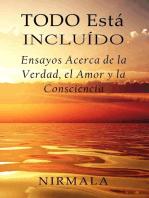 Todo Está Incluído - Ensayos Acerca de la Verdad, el Amor y la Consciencia