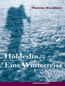 Hölderlin: Eine Winterreise