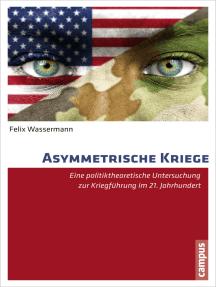 Asymmetrische Kriege: Eine politiktheoretische Untersuchung zur Kriegführung im 21. Jahrhundert