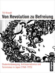 Von Revolution zu Befreiung: Studentenbewegung, Antiimperialismus und Terrorismus in Japan (1968-1975)