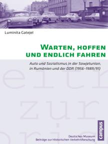 Warten, hoffen und endlich fahren: Auto und Sozialismus in der Sowjetunion, in Rumänien und der DDR . (1956-1989/91)