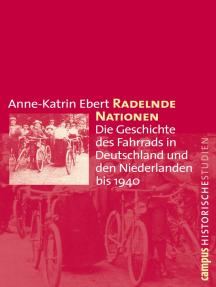 Radelnde Nationen: Die Geschichte des Fahrrads in Deutschland und den Niederlanden bis 1940
