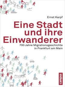 Eine Stadt und ihre Einwanderer: 700 Jahre Migrationsgeschichte in Frankfurt am Main