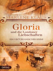 Gloria und die Londoner Liebschaften: Ein viktorianischer Krimi