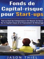 Fonds de Capital-risque pour Start-ups: Tout ce Dont les Entrepreneurs Ont Besoin de Savoir Sur le Capital-risque et le Financement de Démarrage