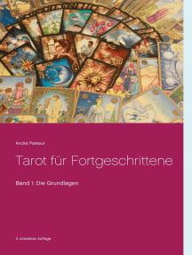 Tarot für Fortgeschrittene: Band 1: Die Grundlagen