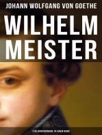 Wilhelm Meister (3 Bildungsromane in einem Band)