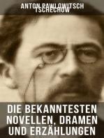 Die bekanntesten Novellen, Dramen und Erzählungen von Anton Pawlowitsch Tschechow
