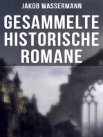 Gesammelte historische Romane von Jakob Wassermann