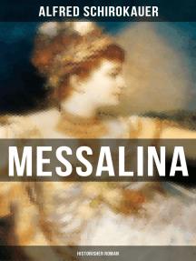 """MESSALINA: Historisher Roman: Die skandalumwitterte Gemahlin des römischen Kaisers Claudius - """"die den von ihr begehrten Männern Verderben bringt"""""""