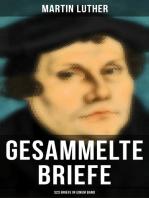Gesammelte Briefe von Martin Luther (323 Briefe in einem Band)