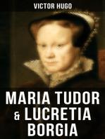 Maria Tudor & Lucretia Borgia