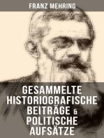 Gesammelte historiografische Beiträge & politische Aufsätze von Franz Mehring