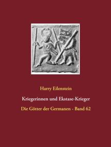 Kriegerinnen und Ekstase-Krieger: Die Götter der Germanen - Band 62