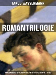 Romantrilogie: Der Fall Maurizius, Etzel Andergast & Joseph Kerkhovens dritte Existenz: Geschichte eines Justizirrtums und Familienkonflikte