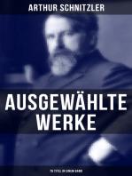 Ausgewählte Werke von Arthur Schnitzler (76 Titel in einem Band)